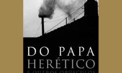 Do Papa Herético e outros opúsculos